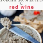 Pork Liver Pate with Porcini Mushrooms & Red Wine - homemade pate recipe, home cooking, how to make pate, liver pate, pâté, appetizer, tasty, spread | happyfoodstube.com