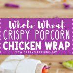 Whole-Wheat-Crispy-Popcorn-Chicken-Wrap-Recipe