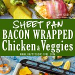 Sheet Pan Bacon Wrapped Chicken & Veggies Collage Picture